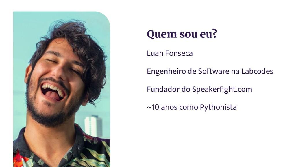 Quem sou eu? Luan Fonseca Engenheiro de Softwar...