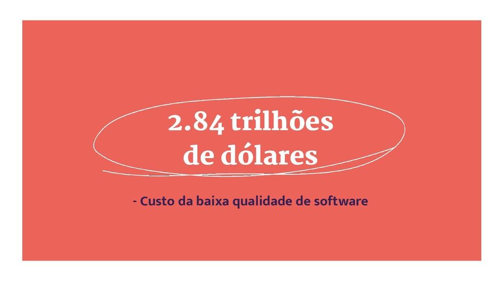 2.84 trilhões de dólares - Custo da baixa quali...
