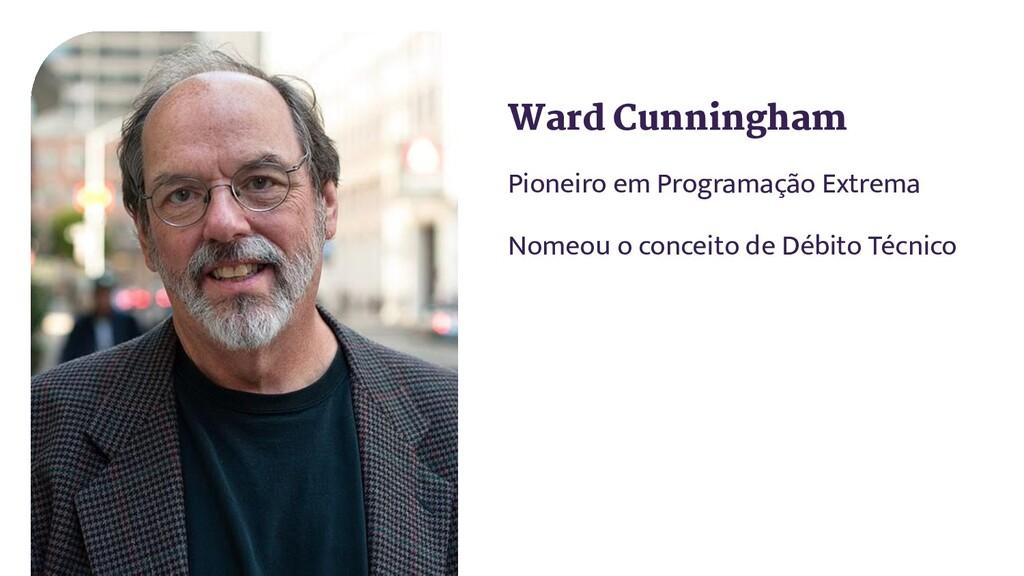 Ward Cunningham Pioneiro em Programação Extrema...