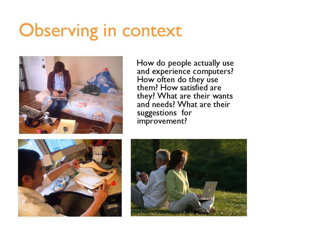Observing in context How do people actually use...