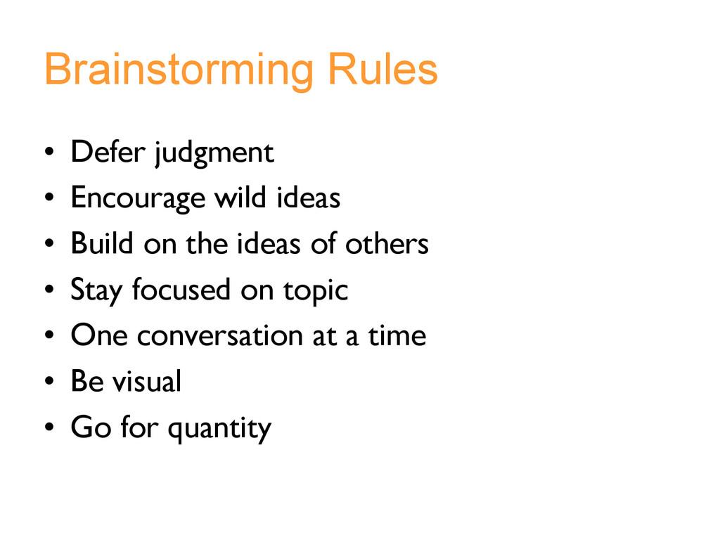 Brainstorming Rules • Defer judgment • Encour...