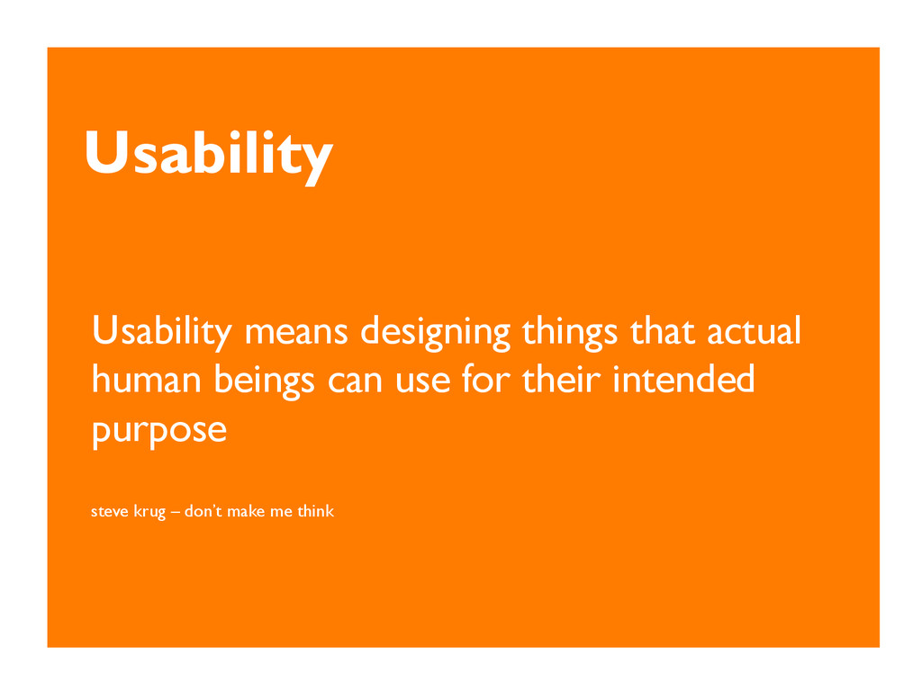 Usability Usability means designing things that...