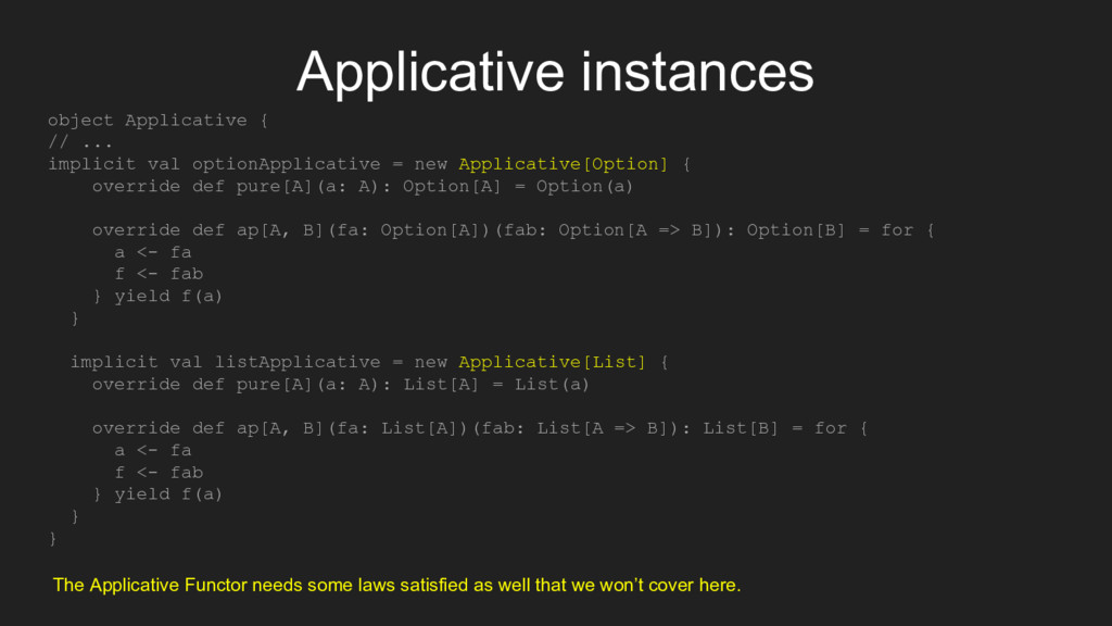Applicative instances object Applicative { // ....