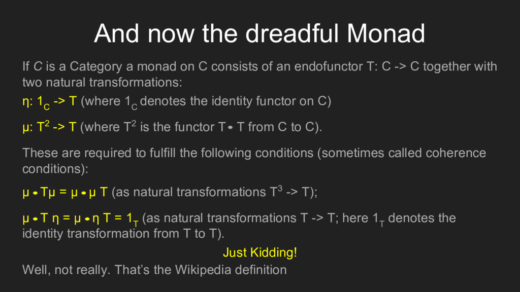 And now the dreadful Monad If C is a Category a...