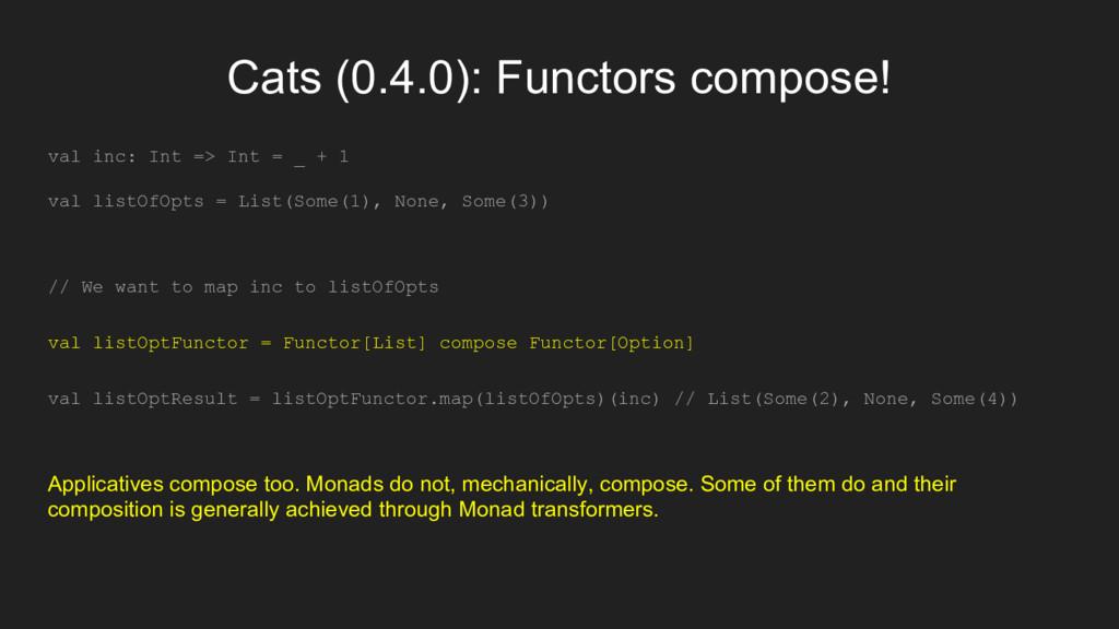 Cats (0.4.0): Functors compose! val inc: Int =>...