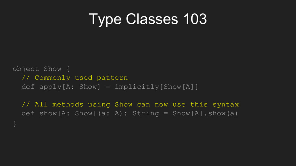 Type Classes 103 object Show { // Commonly used...