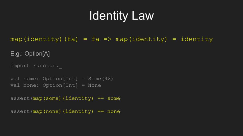Identity Law map(identity)(fa) = fa => map(iden...