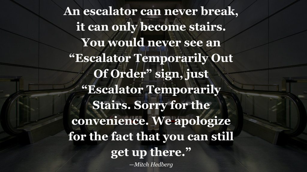 An escalator can never break, it can only becom...