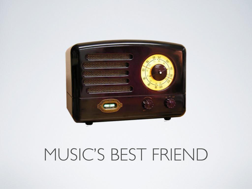 MUSIC'S BEST FRIEND