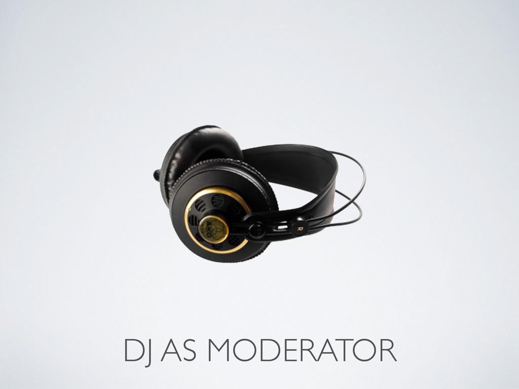 DJ AS MODERATOR
