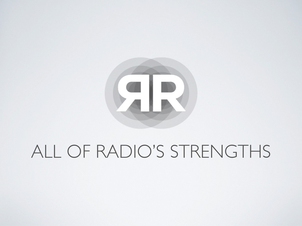 ALL OF RADIO'S STRENGTHS