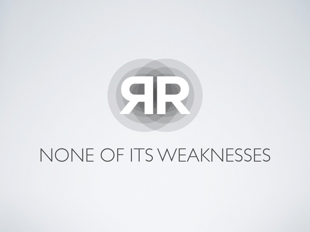 NONE OF ITS WEAKNESSES
