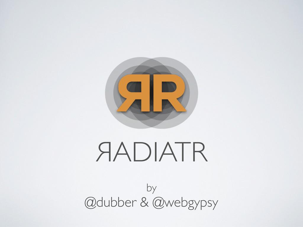 ЯADIATR by @dubber & @webgypsy