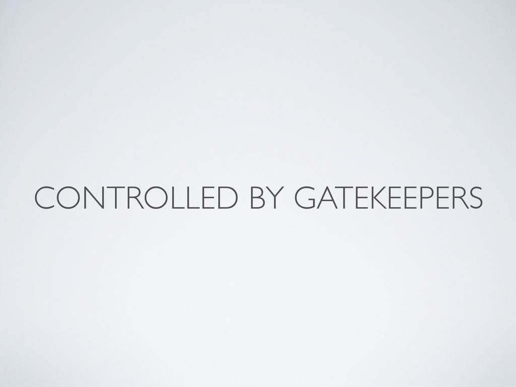 CONTROLLED BY GATEKEEPERS