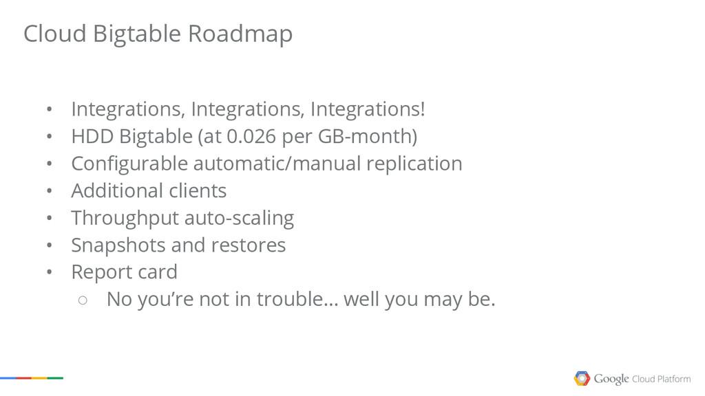 Cloud Bigtable Roadmap • Integrations, Integrat...