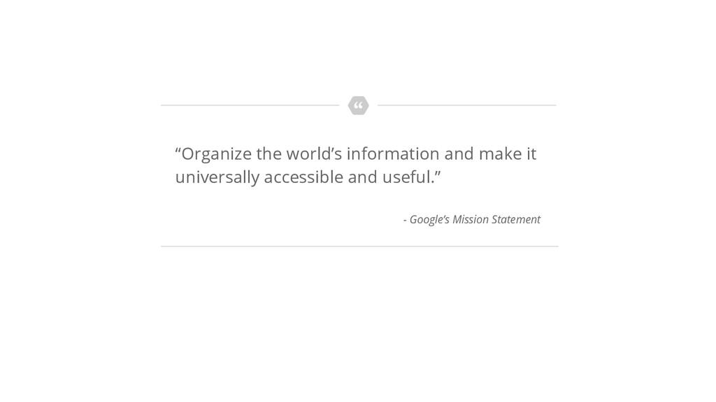 """Organize the world's information and make it u..."