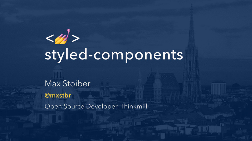 <> styled-components Max Stoiber @mxstbr Open S...