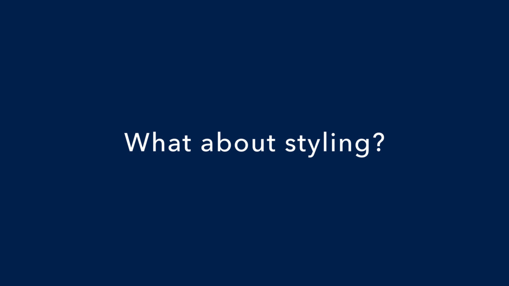What about styling?