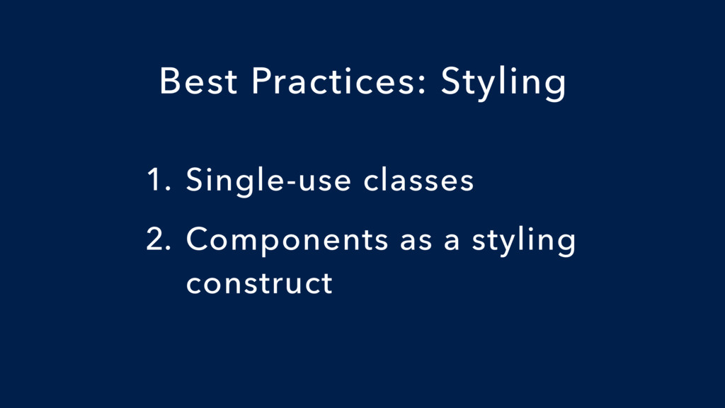 1. Single-use classes 2. Components as a stylin...