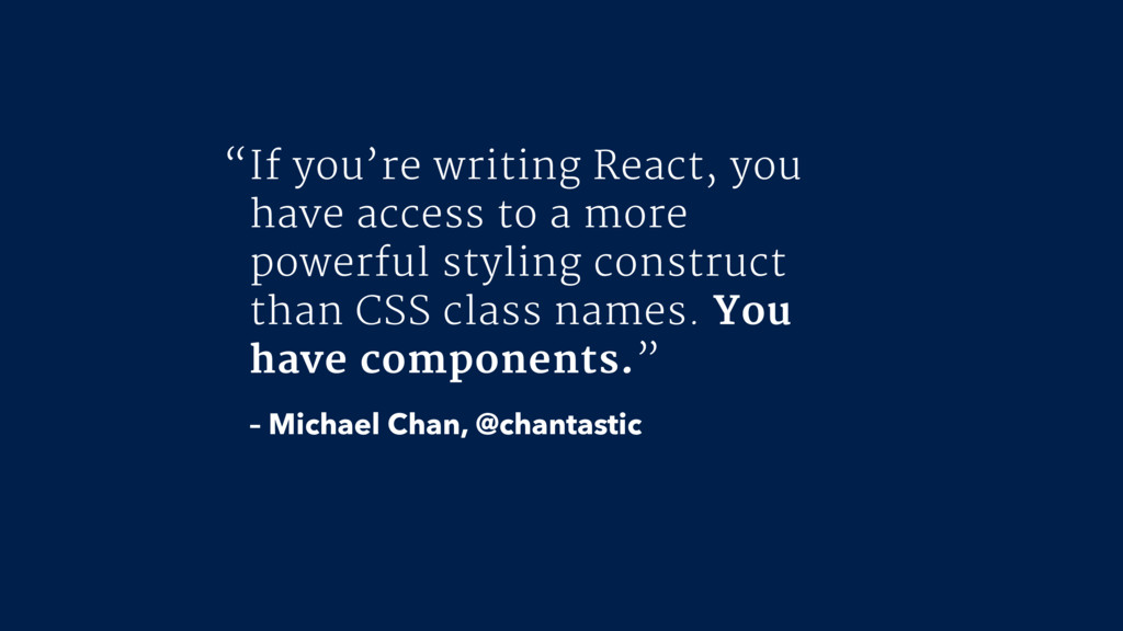 If you're writing React, you have access to a m...