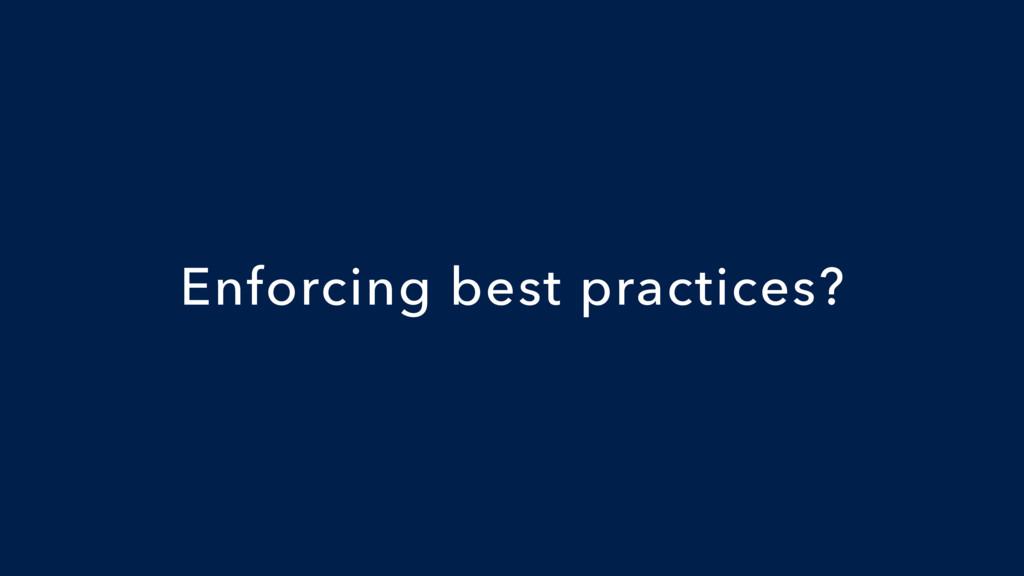 Enforcing best practices?
