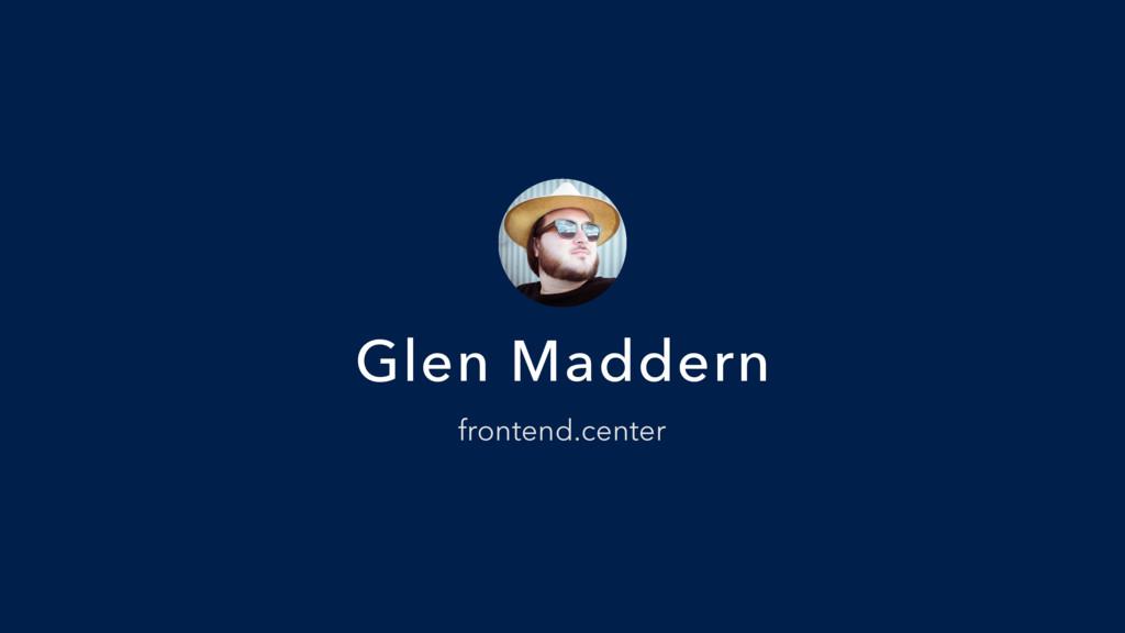 Glen Maddern frontend.center