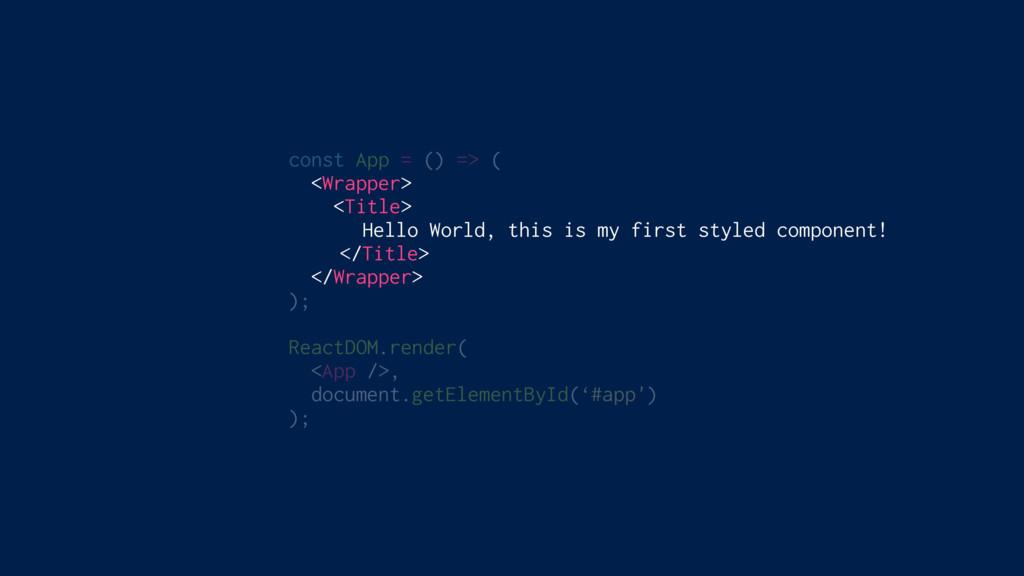 const App = () => ( <Wrapper> <Title> Hello Wor...