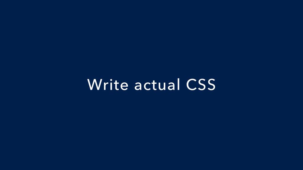 Write actual CSS