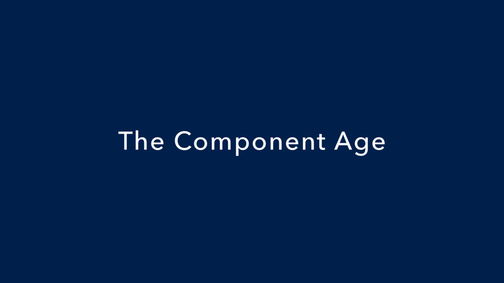 The Component Age