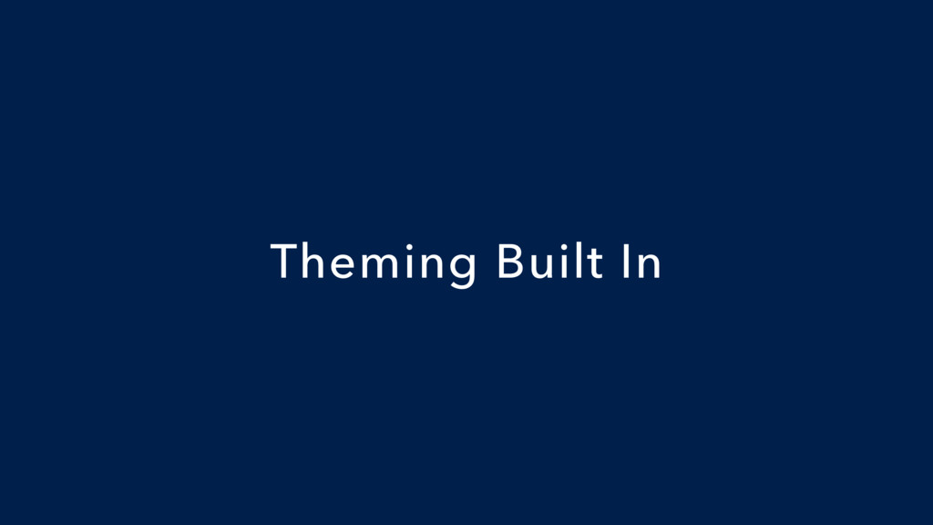 Theming Built In