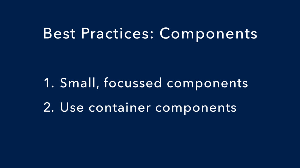 1. Small, focussed components 2. Use container ...
