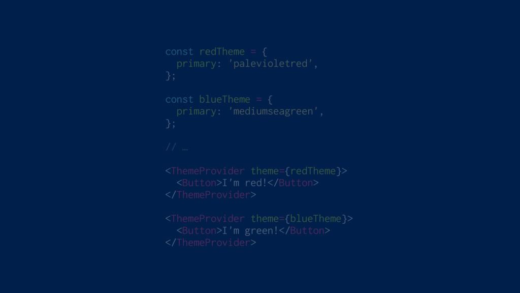 const redTheme = { primary: 'palevioletred', };...