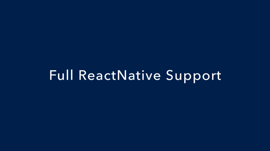Full ReactNative Support