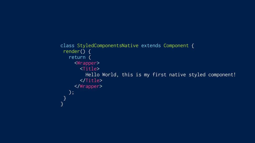 class StyledComponentsNative extends Component ...