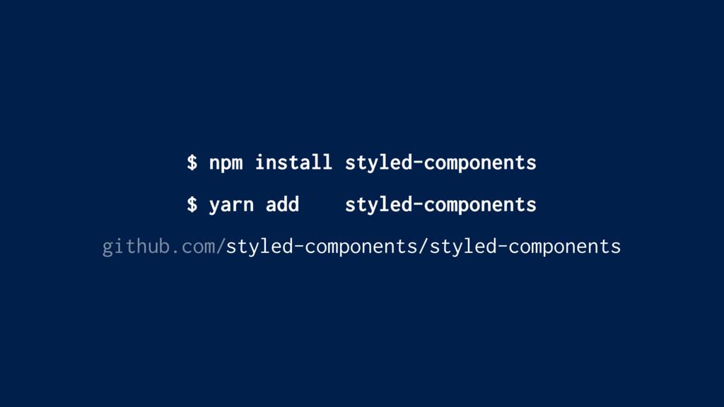 $ yarn add styled-components github.com/styled-...