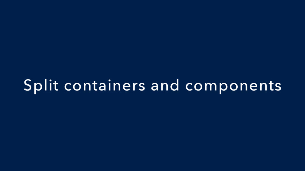 Split containers and components