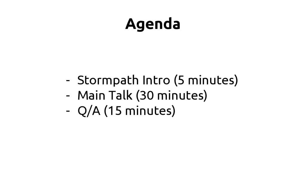 Agenda - Stormpath Intro (5 minutes) - Main Tal...