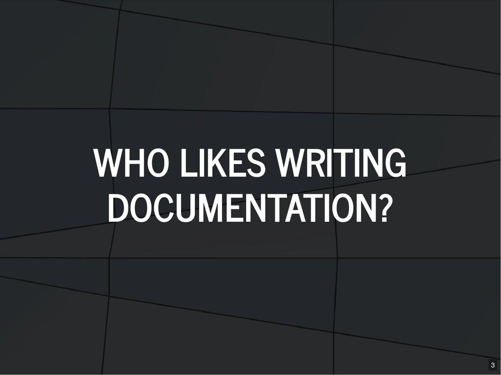 WHO LIKES WRITING WHO LIKES WRITING DOCUMENTATI...