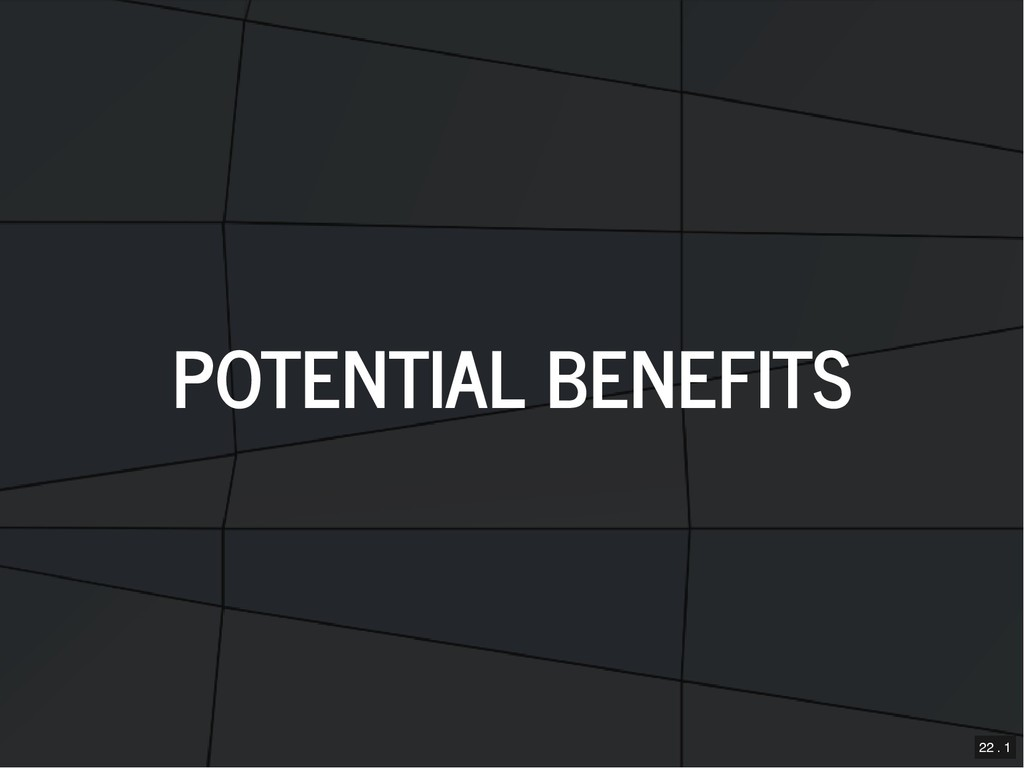 POTENTIAL BENEFITS POTENTIAL BENEFITS 22 . 1