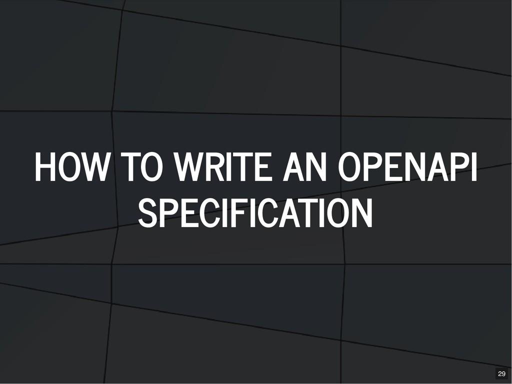 HOW TO WRITE AN HOW TO WRITE AN OPENAPI OPENAPI...