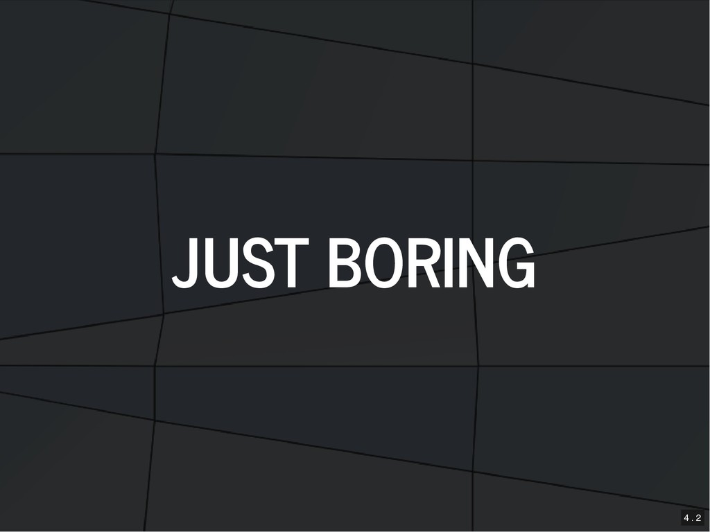 JUST BORING JUST BORING 4 . 2