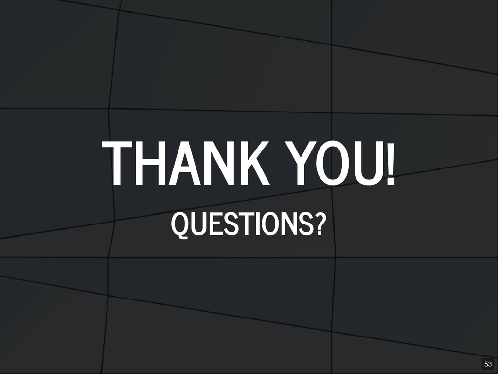THANK YOU! THANK YOU! QUESTIONS? QUESTIONS? 53