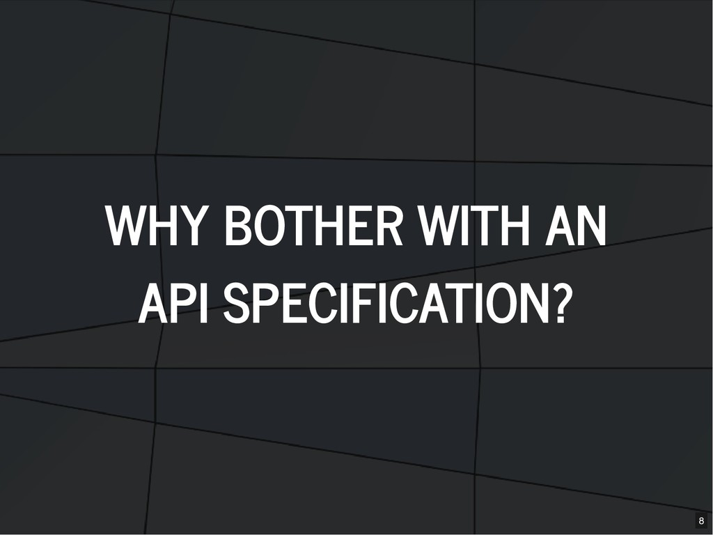 WHY BOTHER WITH AN WHY BOTHER WITH AN API SPECI...