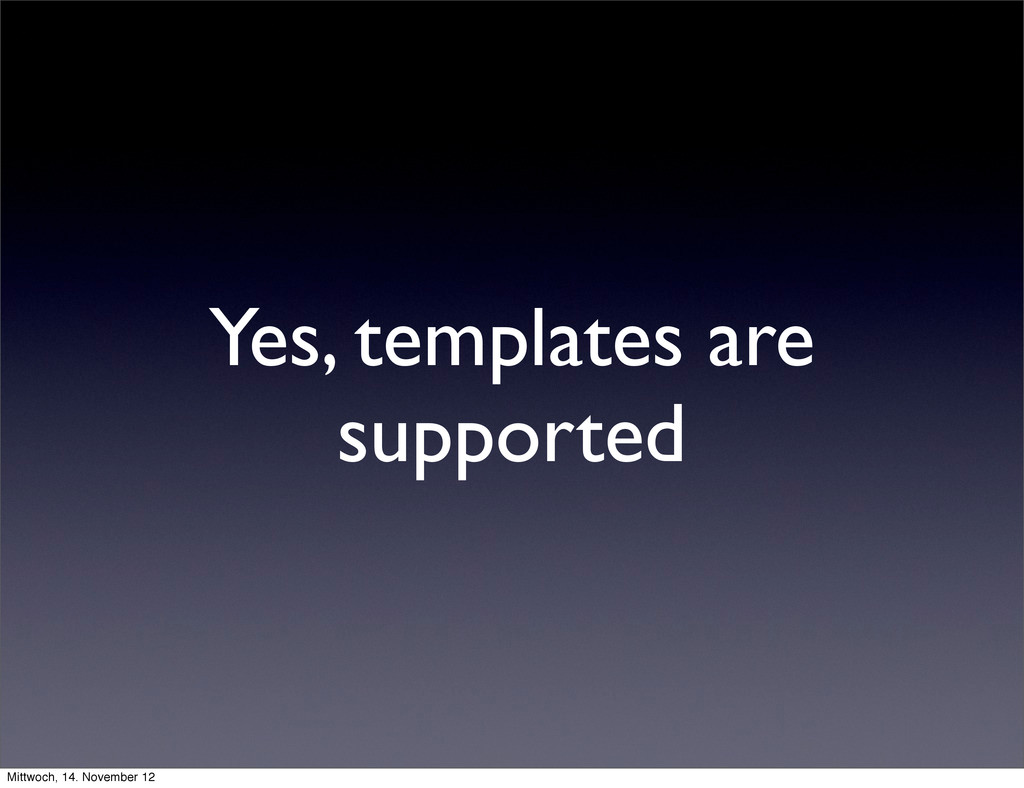 Yes, templates are supported Mittwoch, 14. Nove...