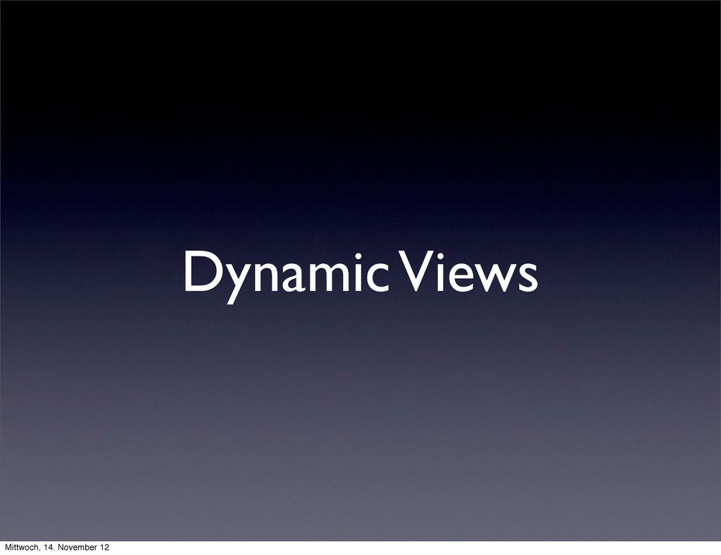 Dynamic Views Mittwoch, 14. November 12