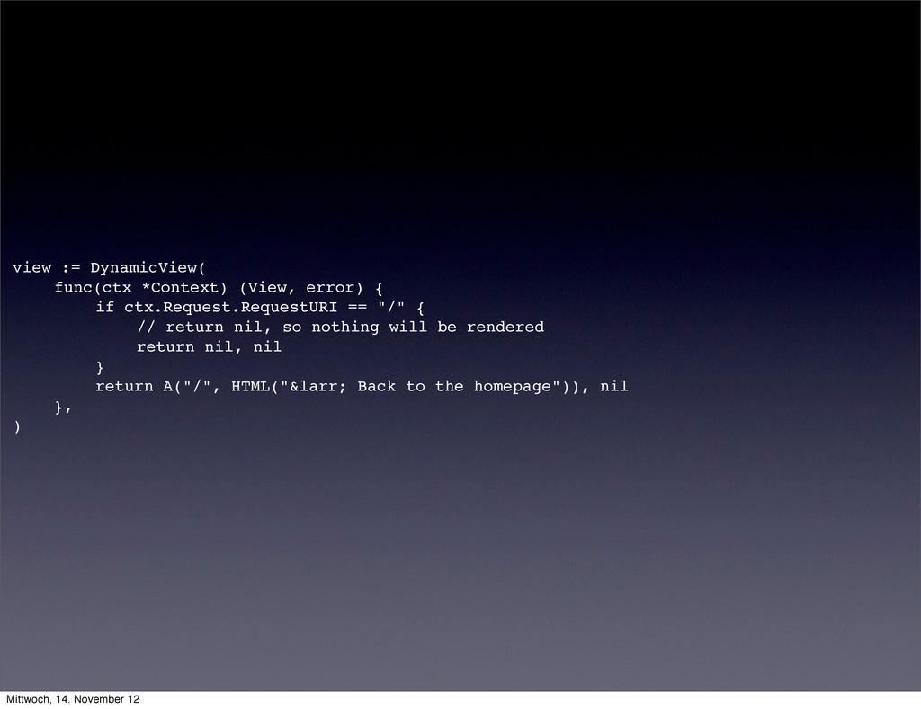 view := DynamicView( ! func(ctx *Context) (View...