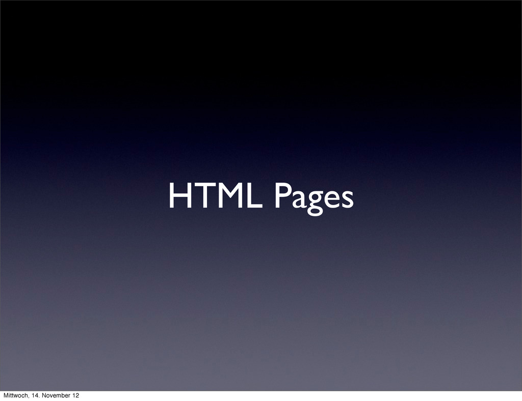 HTML Pages Mittwoch, 14. November 12
