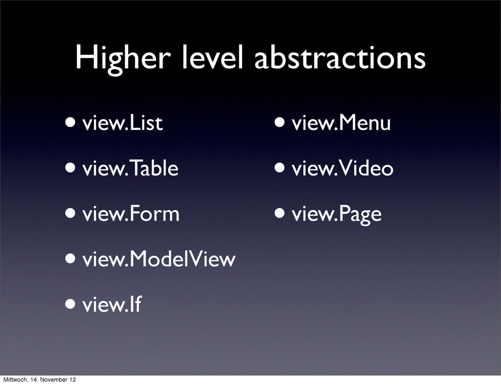 Higher level abstractions •view.List •view.Tabl...