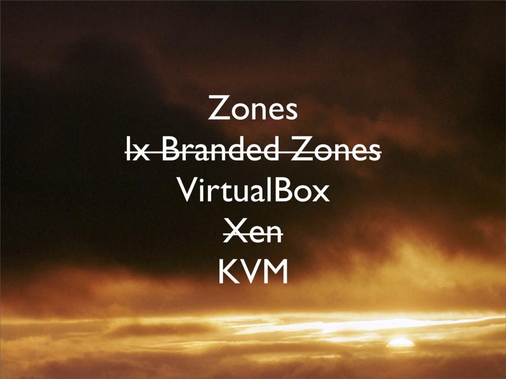 Zones lx Branded Zones VirtualBox Xen KVM