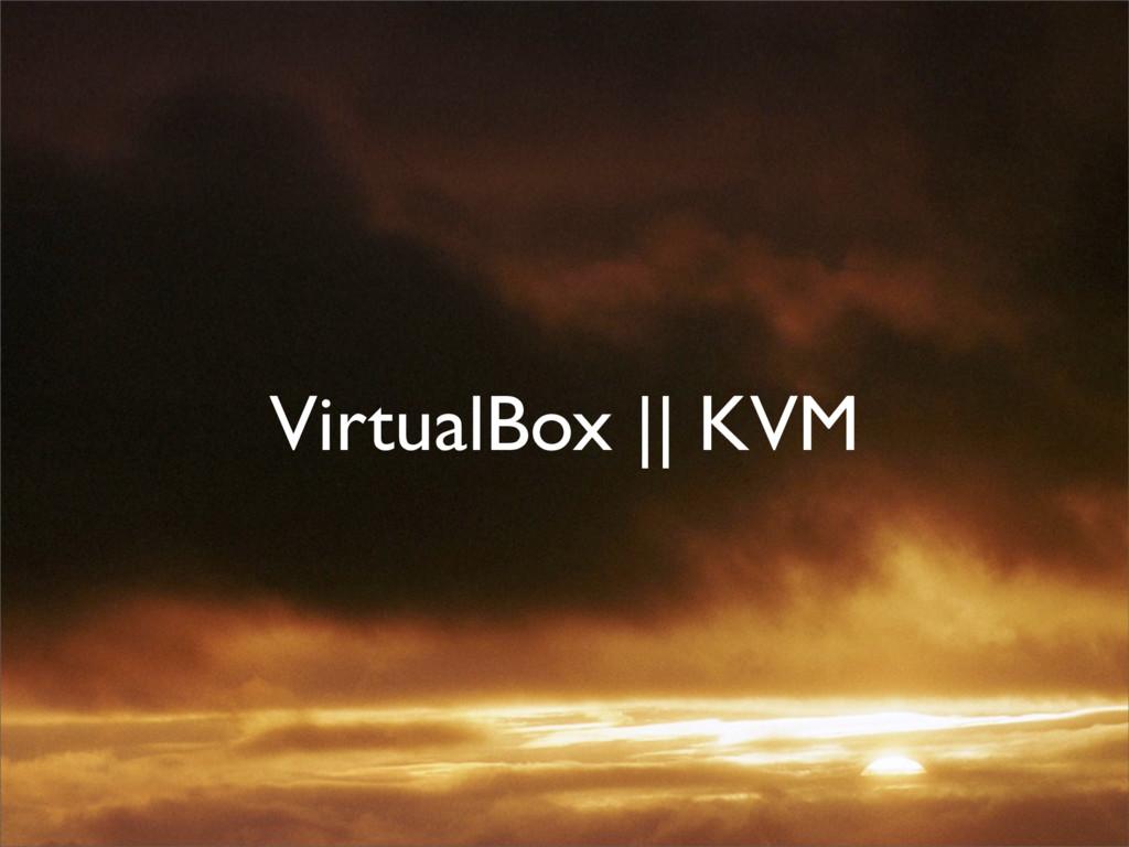 VirtualBox || KVM